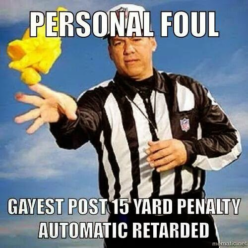 Personal foul gayest post 15 yard penalty automatic retarded