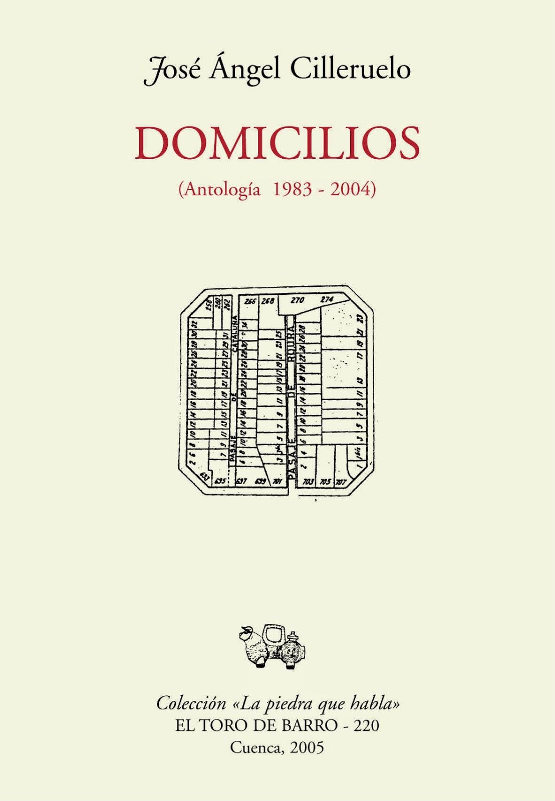 """José Ángel Cilleruelo, """"Domicilios (Antología 1983-2004), col. La piedra que habla, Ed. El Toro de Barro, Tarancón de Cuenca 2005"""