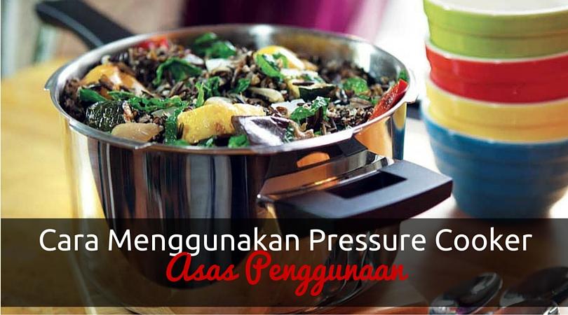 Cara Guna Periuk Tekanan (Pressure Cooker)