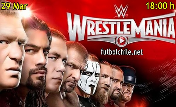 WWE WrestleMania 31 + Kick-Off En Español - Domingo 29 de Marzo 2015 - 18:00 hrs