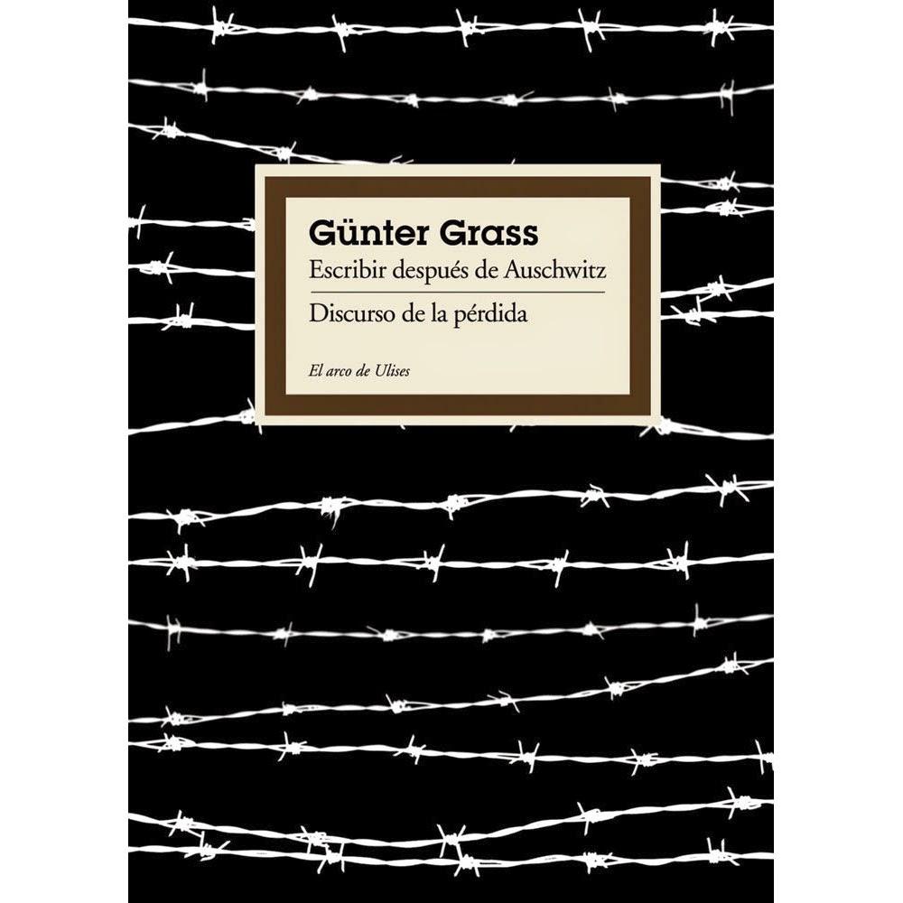 """Escribir después de Auschwitz. Discurso de la pérdida"" - Günter Grass"