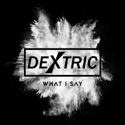 Dextric - What I Say