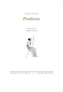 Louise Glück, Praderas (Pre-textos, 2017)