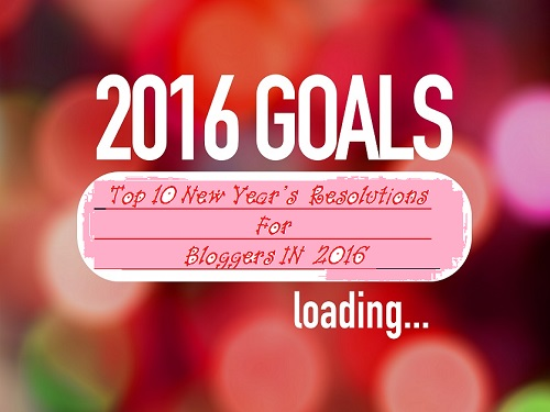 Top 10 New Year's Resolutions For Bloggers IN 2016