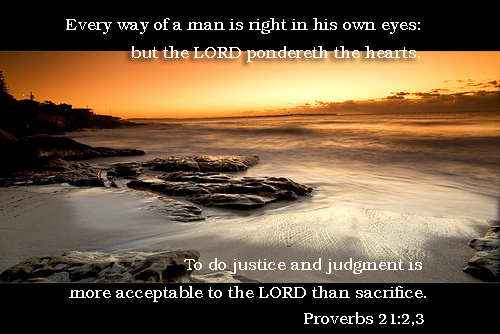 To Do Righteousness And Justice Is Desired By The LORD More Than Sacrifice.