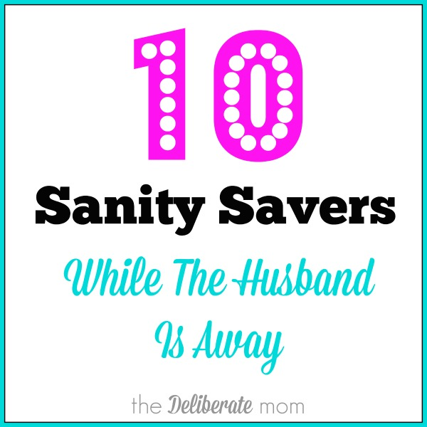10 Sanity Savers While Your Husband Is Away #parenting #tips