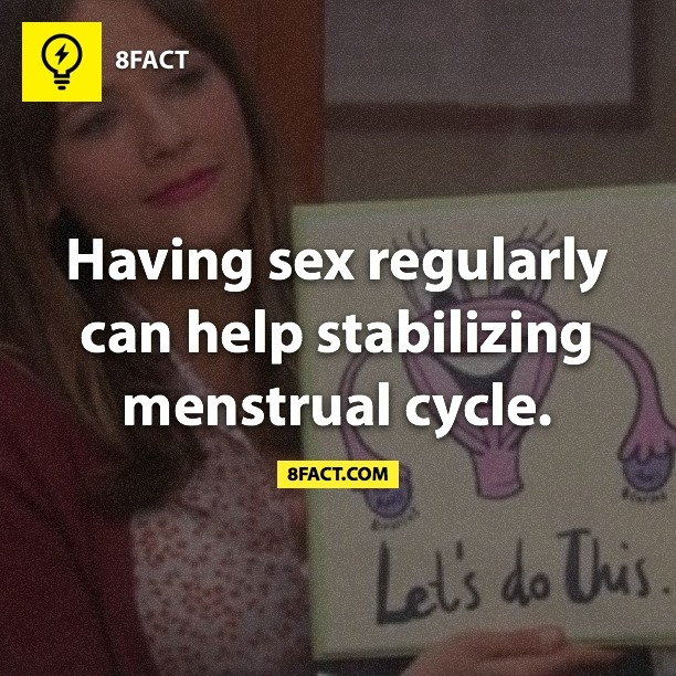 Having sex regularly can help stabilizing menstrual cycle.