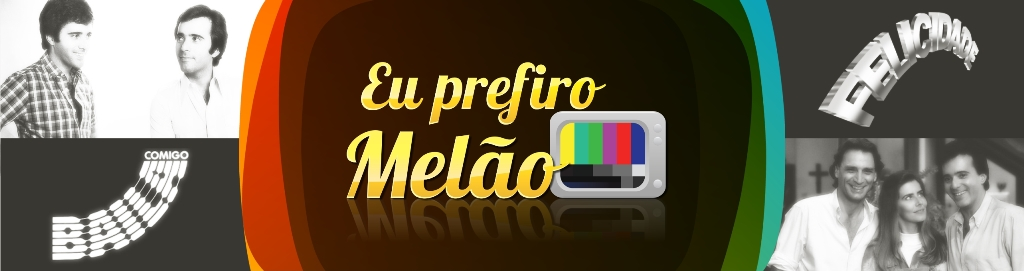 Prefiro Melo - Novelas e cia.