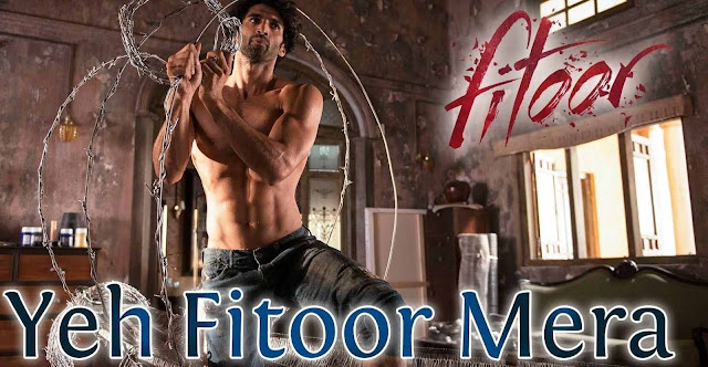 Yeh Fitoor Mera TABS Aditya Roy Kapur Hindi song movie FITOOR