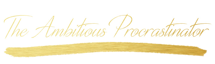 the ambitious procrastinator