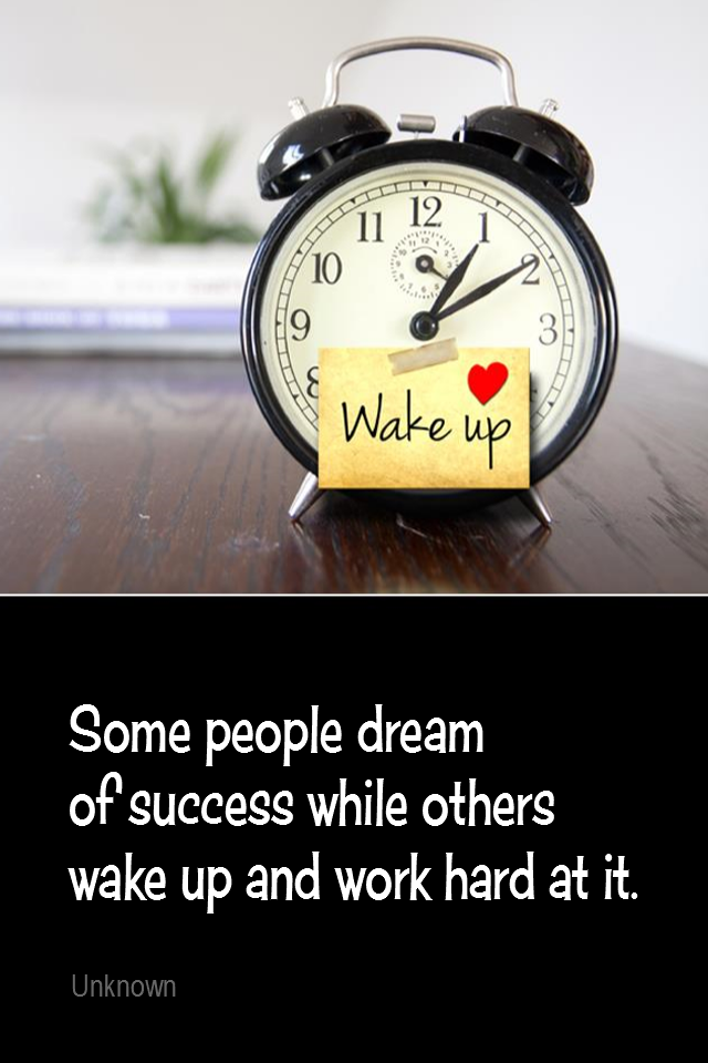 visual quote - image quotation for SUCCESS - Some people dream of success while others wake up and work hard at it. - Unknown
