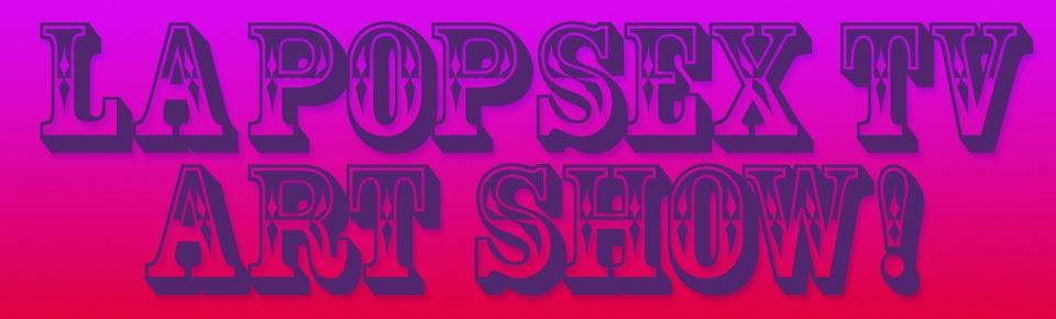 La Pop Sex TV Art Show ™