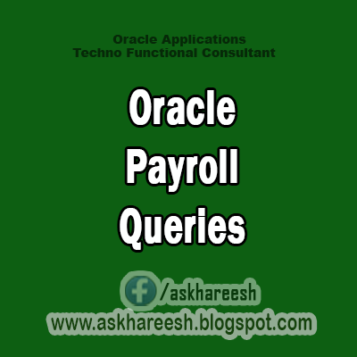 Oracle Payroll Queries,AskHareesh Blog for OracleApps