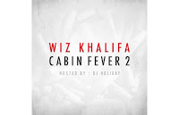Wiz Khalifa – Cabin Fever 2 Hosted by DJ Holiday (Mixtape) Album Out Now