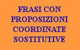 LE PROPOSIZIONI COORDINATE SOSTITUTIVE - 10 FRASI ESERCIZI