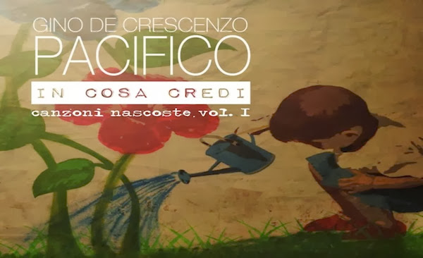 Pacifico - In Cosa Credi (Canzoni Nascoste) vol 1 - copertina tracklist testi video download
