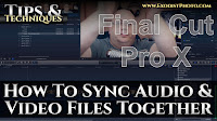 How To Sync Audio & Video Files Together | Final Cut Pro X Tips & Techniques