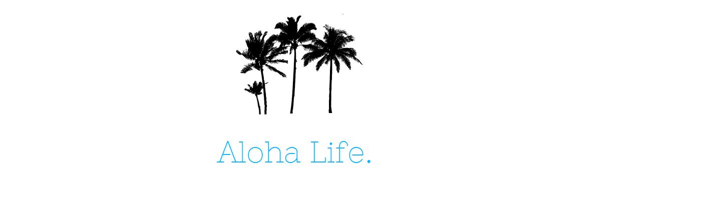 Aloha Life.