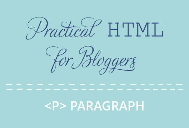 Practical HTML for Bloggers - Paragraph
