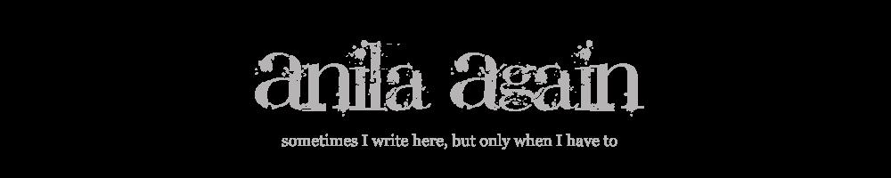Anila Again