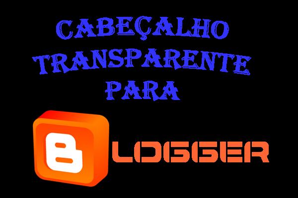 Cabeçalho do Blogger/Blogspot Com Fundo Transparente