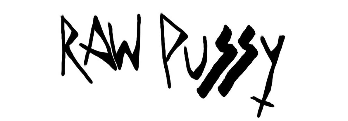 RAW PUSSY