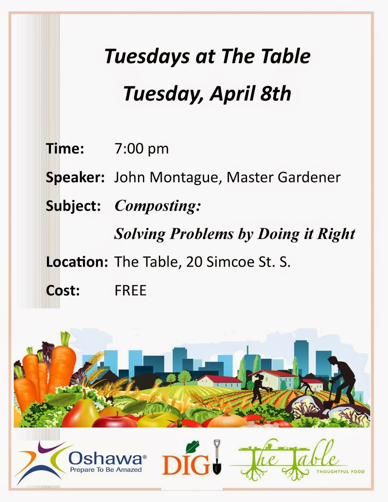 "Tuesdays at the Table, April 8, 7:00 p.m. featuring John Montague, Master Gardener, discussing ""Composting:  solving problems by doing it right.  Location:  The Table, 20 Simcoe St. S., Oshawa.  Free."