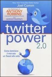 Twitter power 2.0. Come dominare il mercato un Tweet alla volta