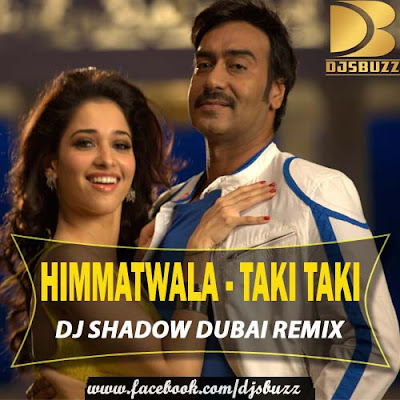 Himmatwala - Taki Taki By DJ Shadow Dubai Remix
