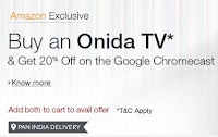 Buy an Onida TV & Get 20% off on the Google Chromecast at Amazon: Buytoearn