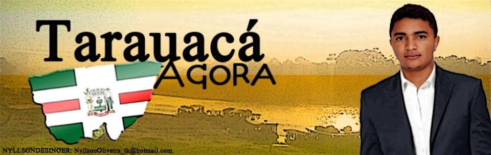 Tarauaca Agora