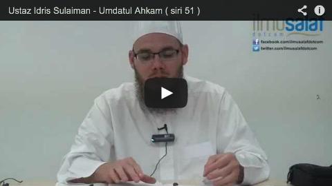 Ustaz Idris Sulaiman – Umdatul Ahkam ( siri 51 )