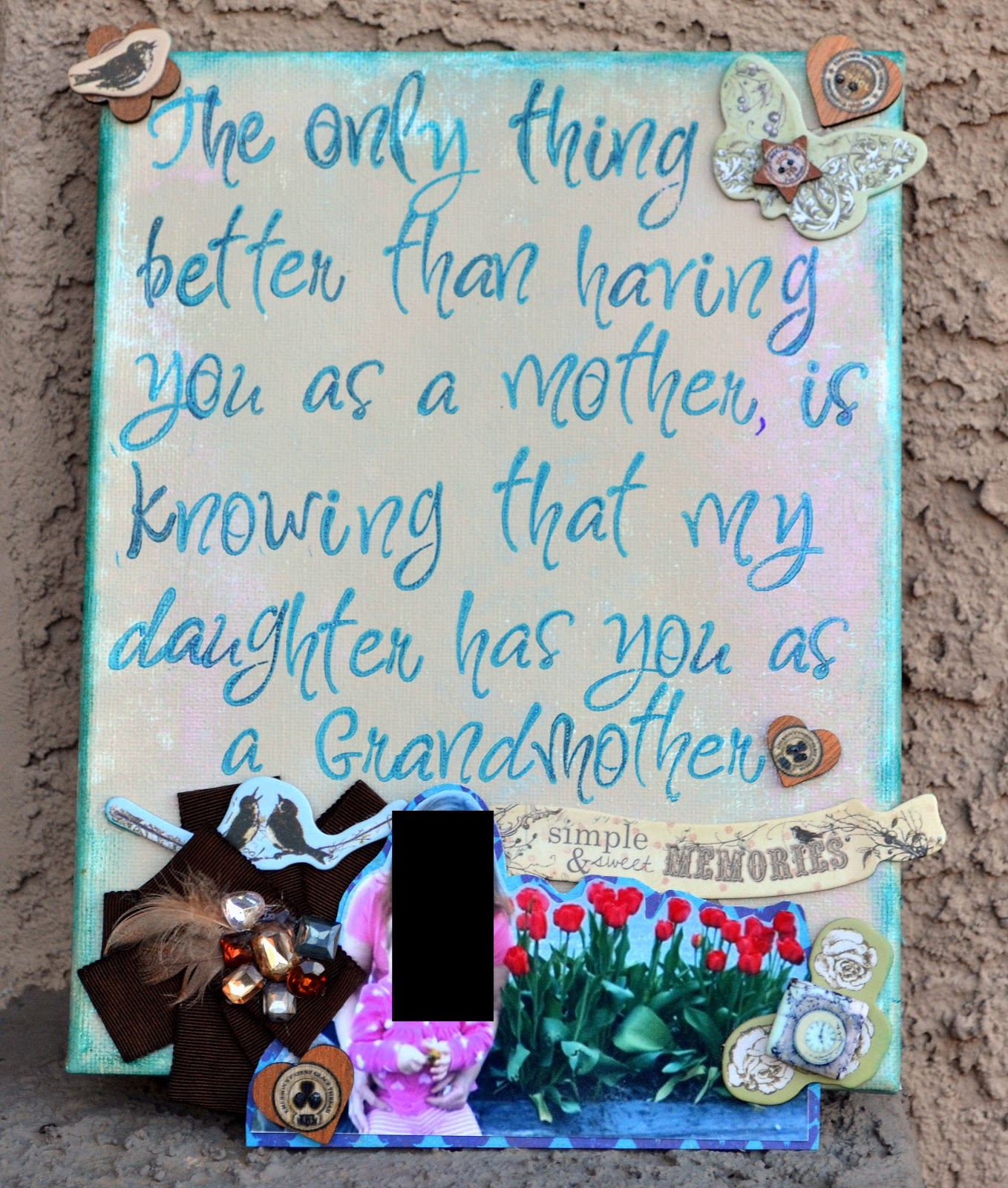 "The quote reads: ""The only thing better than having you as a Mother ..."