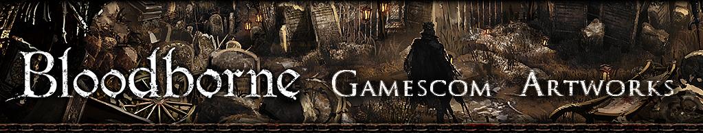 Bloodborne Gamescom Artworks