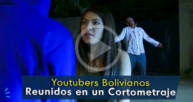 youtubers-bolivianos-reunidos-en-un-cortometraje-cochabadido-blog