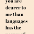 you are dearer to me than languages