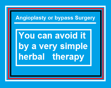 Say no to Angioplasty or bypass- a simple herbal therapy