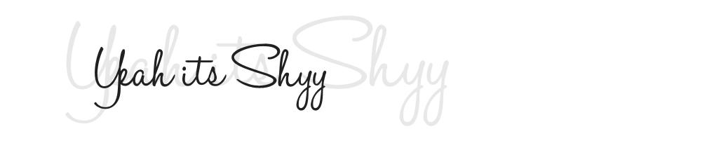 - yeah its shyy