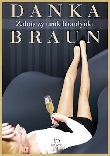 """""""Zabójczy urok blondynki""""- Danka Braun"""