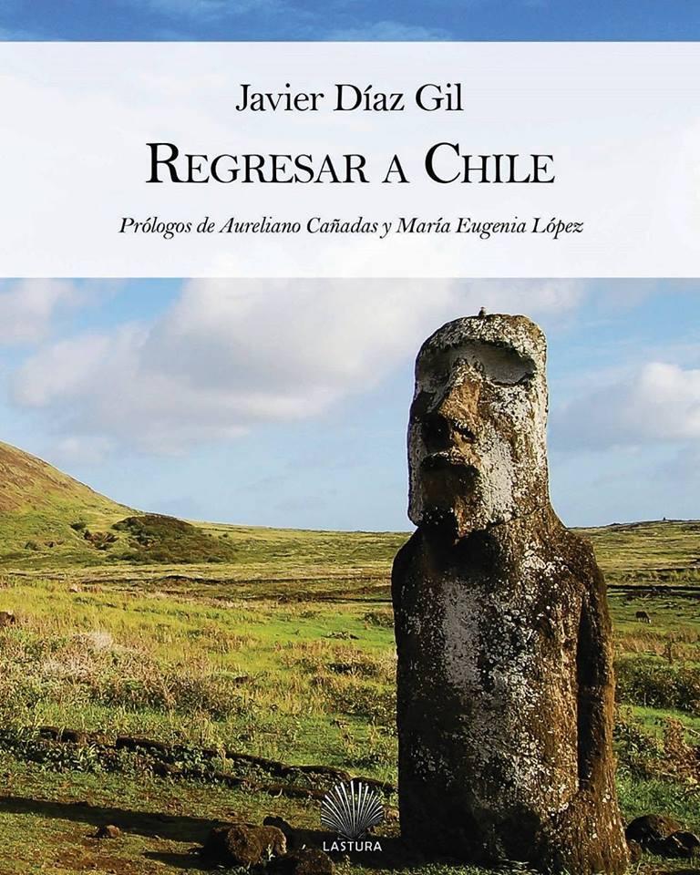 """Último poemario de Javier Díaz Gil: """"Regresar a Chile"""". Diciembre 2017"""
