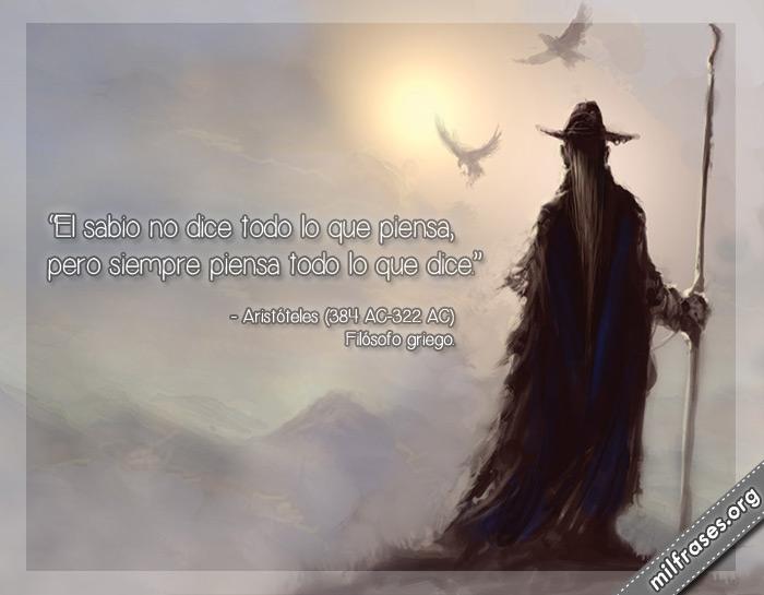 El sabio no dice todo lo que piensa, pero siempre piensa todo lo que dice. Aristóteles Filósofo griego frases