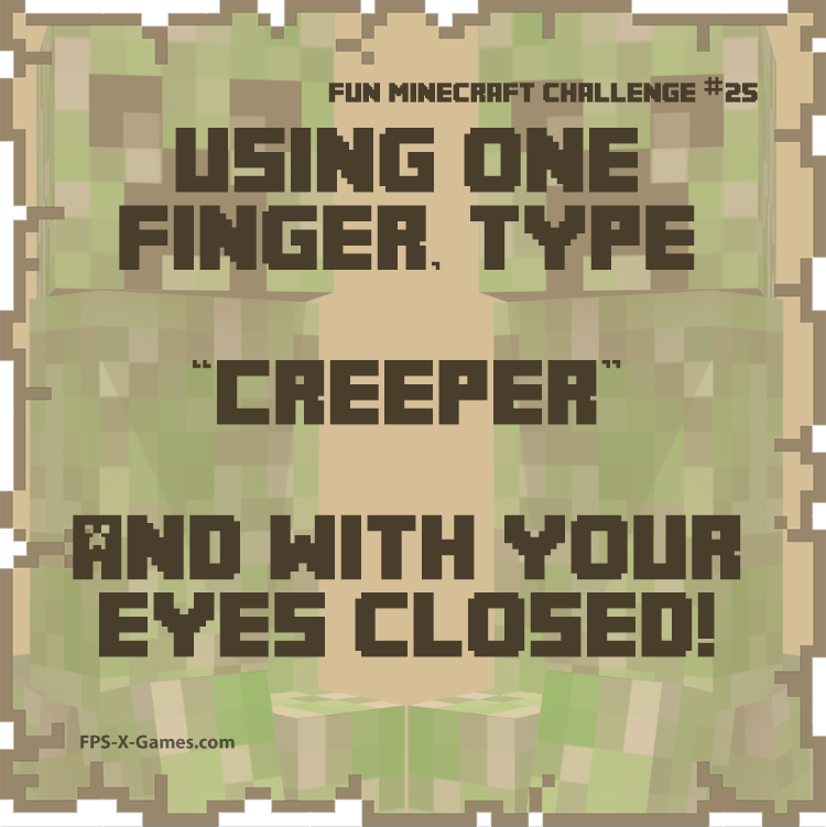 Fun Minecraft Challenge No25 - Type Creeper with Eyes Closed