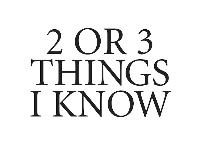 2 OR 3 THINGS I KNOW