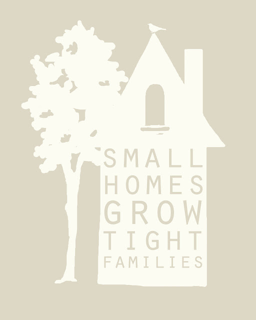 "small house quote ""small homes grow tight families"""