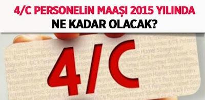 4/C lilerin 2015 Yılı Maaş Tutarları Ne Kadar Olacak?