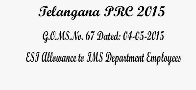 GO.67 Telangana PRC 2015 ESI Allowance to IMS Department Employees,G.O.MS.No. 67 Dated: 04-05-2015.10th PRC Go 67,Telangana,TS,Special Pays and Allowances