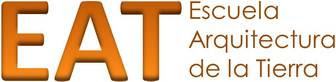 ~ EAT: Escuela Arquitectura de la Tierra ~