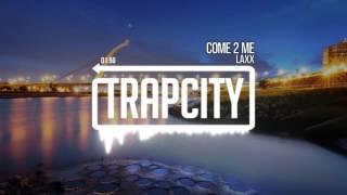 LAXX - Come 2 Me