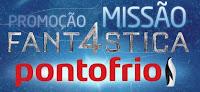 Promoção Missão Fant4stica Pontofrio