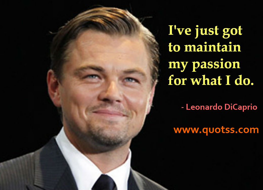 Image Quote on Quotss - I've just got to maintain my passion for what I do. by